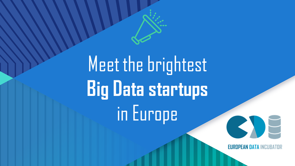 Meet the next EDI startups: the brightest big data startups in Europe!